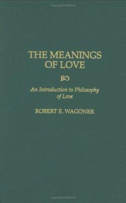 The Meanings of Love : An Introduction to Philosophy of Love - Robert E. Wagoner