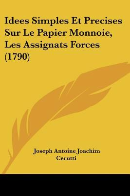 Paperback Idees Simples et Precises Sur le Papier Monnoie, les Assignats Forces Book