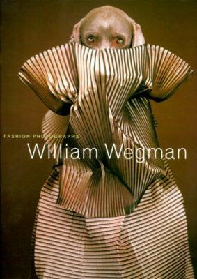 William Wegman : Fashion Photographs: Ingrid Sisch, William