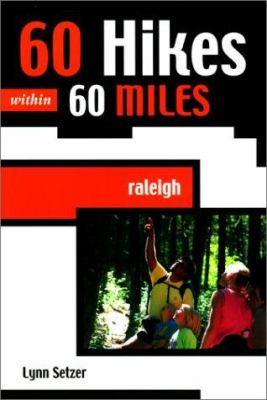 60 Hikes within 60 Miles: Raleigh - Book  of the 60 Hikes Within 60 Miles