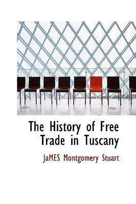 Paperback The History of Free Trade in Tuscany Book