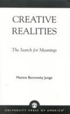Creative Realities : The Search for Meanings - Maxine Borowsky Junge