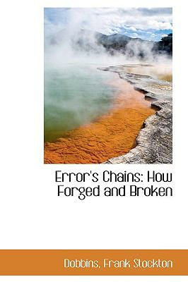 Paperback Error's Chains : How Forged and Broken Book