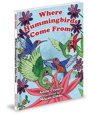 Where Hummingbirds Come From - Adele Crouch