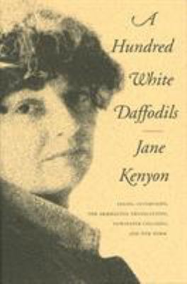 A Hundred White Daffodils : Essays, Interviews, the Akhmatova Translations, Newspaper Columns, and One Poem - Jane Kenyon