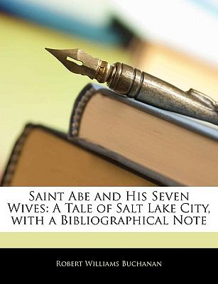 Paperback Saint Abe and His Seven Wives : A Tale of Salt Lake City, with a Bibliographical Note Book