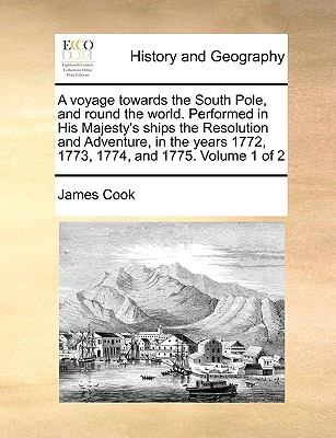 An A Voyage Towards the South Pole, and Round the World Performed in His Majesty's Ships the Resolution and Adventure, in the Years 1772, 17 - James Cook