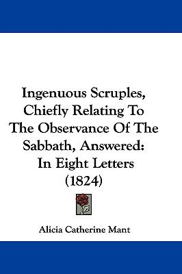 Hardcover Ingenuous Scruples, Chiefly Relating to the Observance of the Sabbath, Answered : In Eight Letters (1824) Book