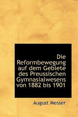 Paperback Die Reformbewegung Auf Dem Gebiete des Preussischen Gymnasialwesens Von 1882 Bis 1901 Book