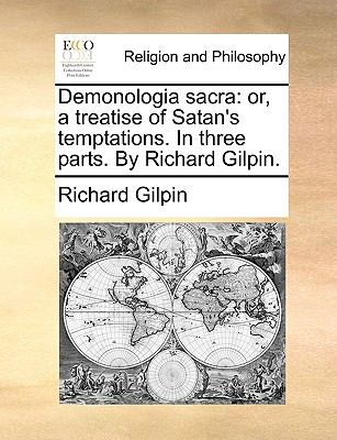 Demonologia Sacr : Or, a treatise of Satan's temptations. in three parts. by Richard Gilpin - Richard Gilpin
