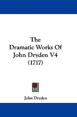Hardcover The Dramatic Works of John Dryden V4 Book