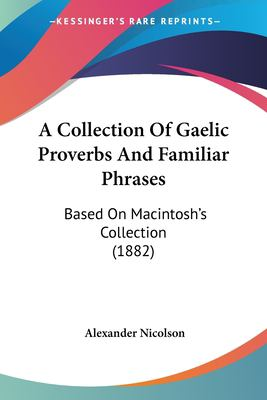 Paperback A Collection of Gaelic Proverbs and Familiar Phrases : Based on Macintosh's Collection (1882) Book