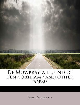 Paperback De Mowbray, a Legend of Penwortham : And other Poems Book
