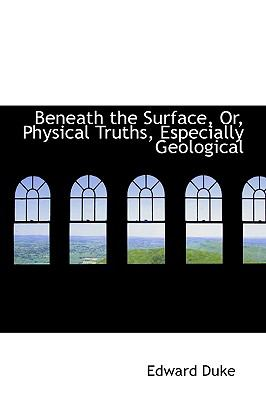 Paperback Beneath the Surface, or, Physical Truths, Especially Geological Book