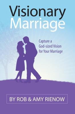 Visionary Marriage : Capture a God-Size Vision for Your Marriage - Rob Rienow; Amy Rienow