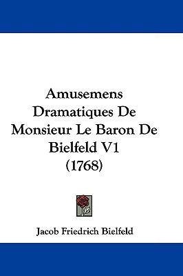Hardcover Amusemens Dramatiques de Monsieur le Baron de Bielfeld V1 Book