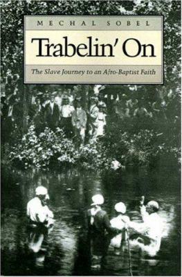 Trabelin' On : The Slave Journey to an Afro-Baptist Faith - Mechal Sobel