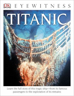Titanic (DK Eyewitness Books) - Book  of the DK Eyewitness Books