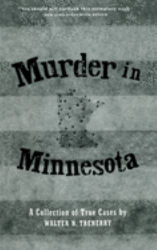 Murder in Minnesota : A Collection of True Cases - Walter N. Trenerry
