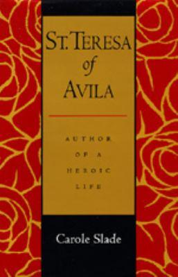 St. Teresa of Avila : Author of a Heroic Life - Carole Slade