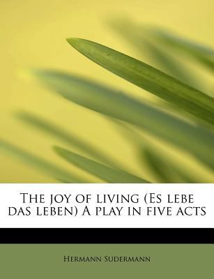 Paperback The Joy of Living : A Play in Five Acts Book