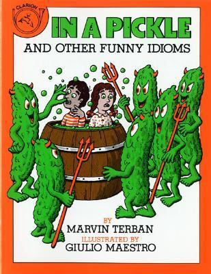 In A Pickle And Other Funny Idioms Book By Marvin Terban