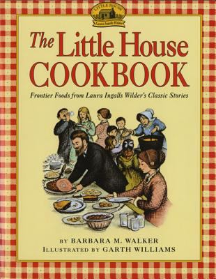 Paperback The Little House Cookbook : Frontier Foods from Laura Ingalls Wilder's Classic Stories Book