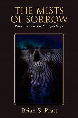The Mists of Sorrow : Book Seven of the Morcyth Saga - Brian S. Pratt