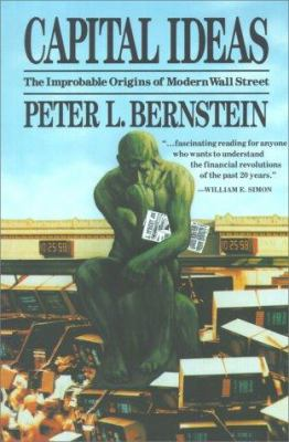 Capital Ideas The Improbable Origins Of Modern Wall Street By Peter L Bernstein