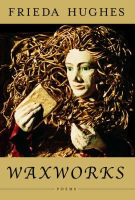 Waxworks : Poems - Frieda Hughes