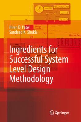 Ingredients for Successful System Level Design Methodology - Hiren D. Patel; Sandeep K. Shukla