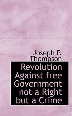 Paperback Revolution Against Free Government Not a Right but a Crime Book