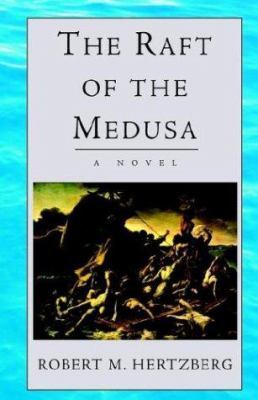 The Raft Of Medusa A Novel