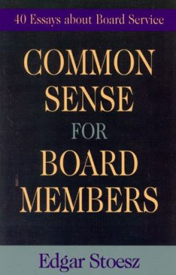Common Sense for Board Members : 40 Essays about Board Service - Edgar Stoesz