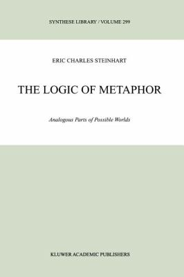 The Logic of Metaphor : Analogous Parts of Possible Worlds - Eric Charles Steinhart