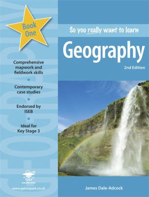 So You Really Want to Learn Geography Book 1: A Textbook for Key Stage 3 and Common Entrance - Dale-Adcock, James