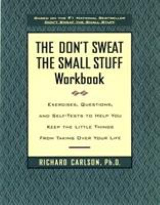 The Don't Sweat the Small Stuff Workbook: Exercises, Questions, and Self-Tests to Help You Keep the Little Things from Taking Over Your Life - Book  of the Don't Sweat the Small Stuff