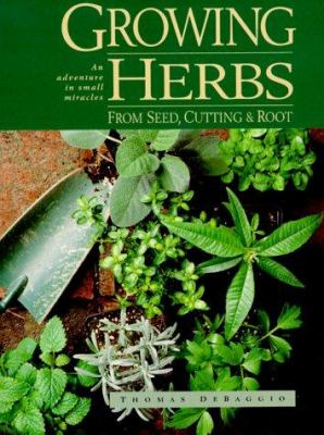 Paperback Growing Herbs from Seed, Cutting and Roots : An Adventure in Small Miracles Book