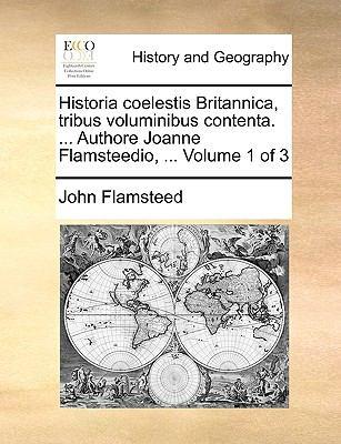 Historia Coelestis Britannica, Tribus Voluminibus Contenta Authore Joanne Flamsteedio - John Flamsteed