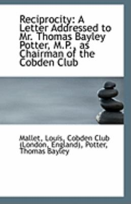 Paperback Reciprocity : A Letter Addressed to Mr. Thomas Bayley Potter, M. P. , as Chairman of the Cobden Club Book