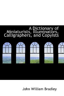 Paperback A Dictionary of Miniaturists, Illuminators, Calligraphers, and Copyists Book