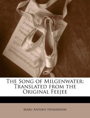 Paperback The Song of Milgenwater : Translated from the Original Feejee Book