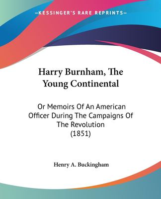Paperback Harry Burnham, the Young Continental : Or Memoirs of an American Officer During the Campaigns of the Revolution (1851) Book
