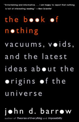 The Book of Nothing: Vacuums, Voids, and    by John D  Barrow