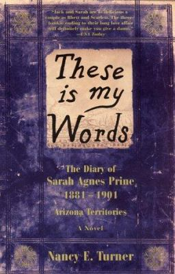 Paperback These Is My Words A Novel : The Diary of Sarah Agnes Prine, 1881-1901 Book