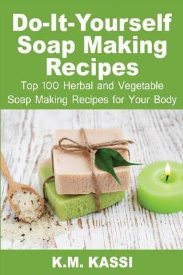 Do it yourself soap making recipes top book by km kassi do it yourself soap making recipes top 100 herbal and vegetable soap making recipes for your body solutioingenieria Choice Image