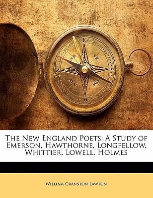 Paperback The New England Poets : A Study of Emerson, Hawthorne, Longfellow, Whittier, Lowell, Holmes Book