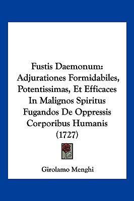 Hardcover Fustis Daemonum : Adjurationes Formidabiles, Potentissimas, et Efficaces in Malignos Spiritus Fugandos de Oppressis Corporibus Humanis (1727) Book