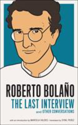Roberto Bolaño: The Last Interview & Other Conversations - Book  of the Last Interview