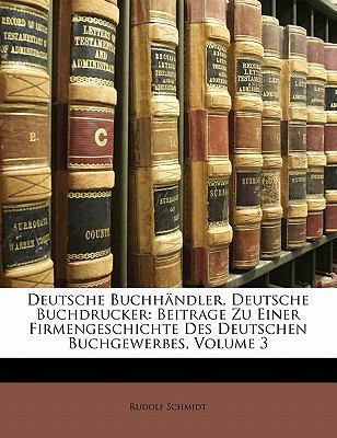 Paperback Deutsche Buchh?ndler, Deutsche Buchdrucker: Beitrage Zu Einer Firmengeschichte Des Deutschen Buchgewerbes, Volume 3 Book